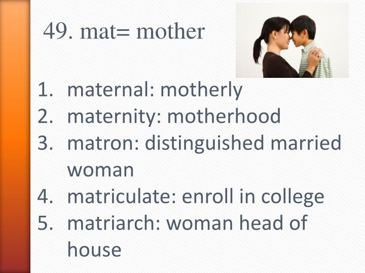 49. mat= mother