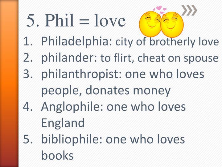 5. Phil = love
