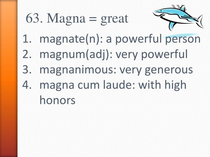 63. Magna = great