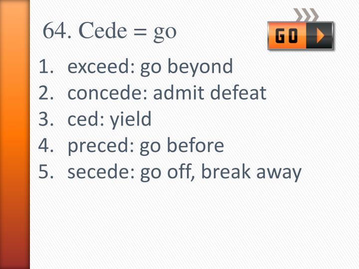 64. Cede = go