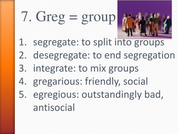 7. Greg = group