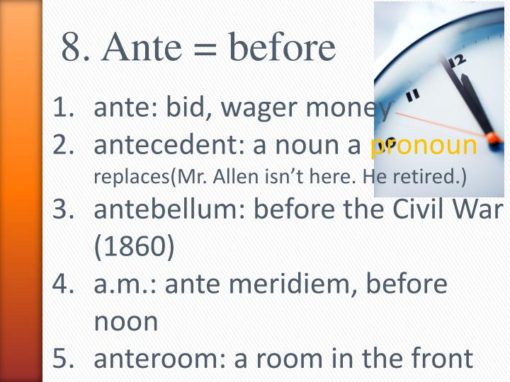 8. Ante = before