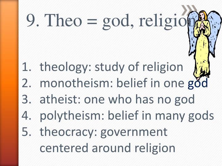 9. Theo = god, religion