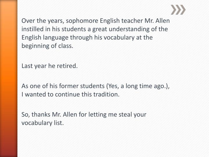 Over the years, sophomore English teacher Mr. Allen instilled in his students a great understanding of the English language through his vocabulary at the beginning of class.