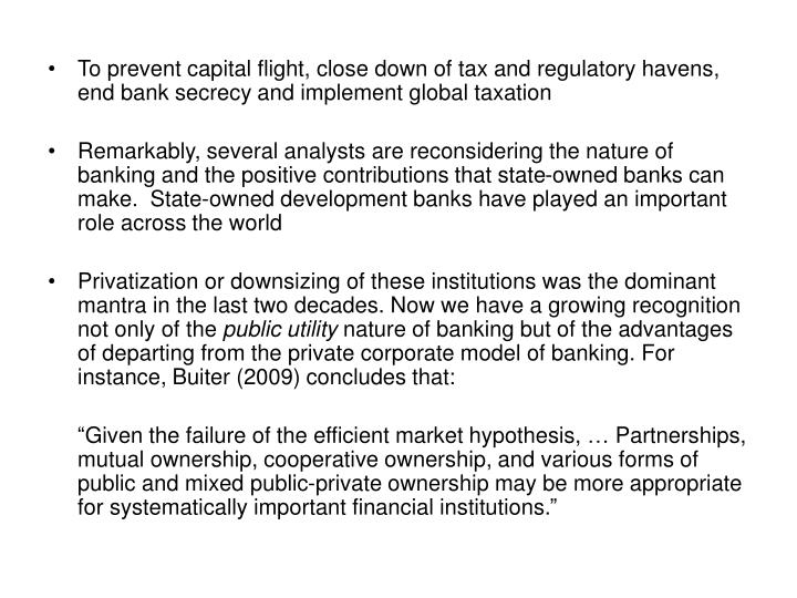 To prevent capital flight, close down of tax and regulatory havens,  end bank secrecy and implement global taxation