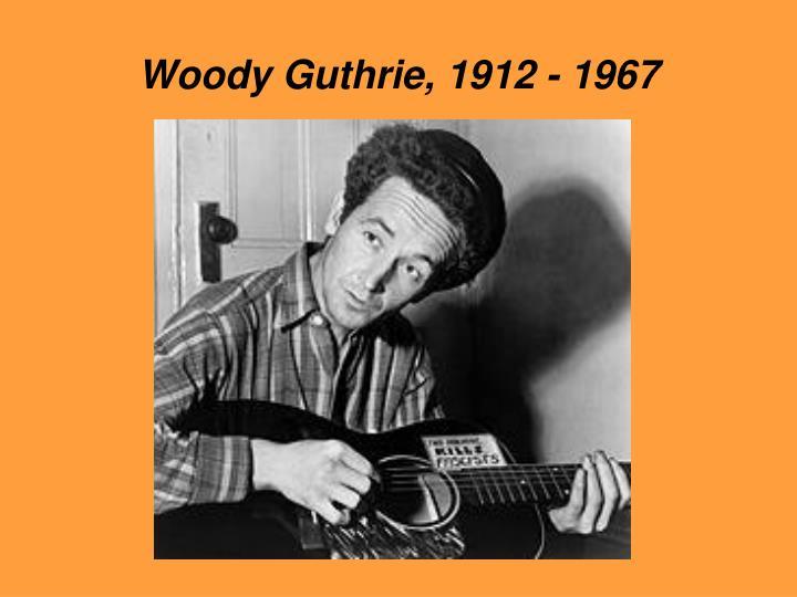 Woody Guthrie, 1912 - 1967