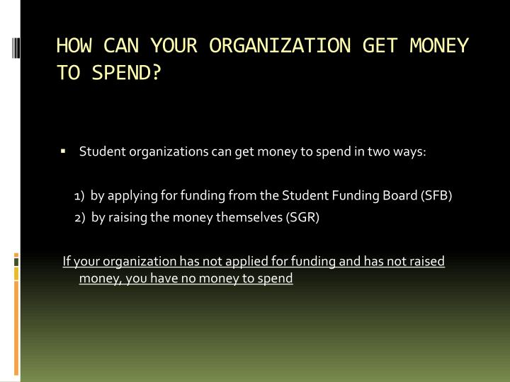 HOW CAN YOUR ORGANIZATION GET MONEY TO SPEND?