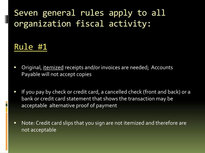 Seven general rules apply to all organization fiscal activity: