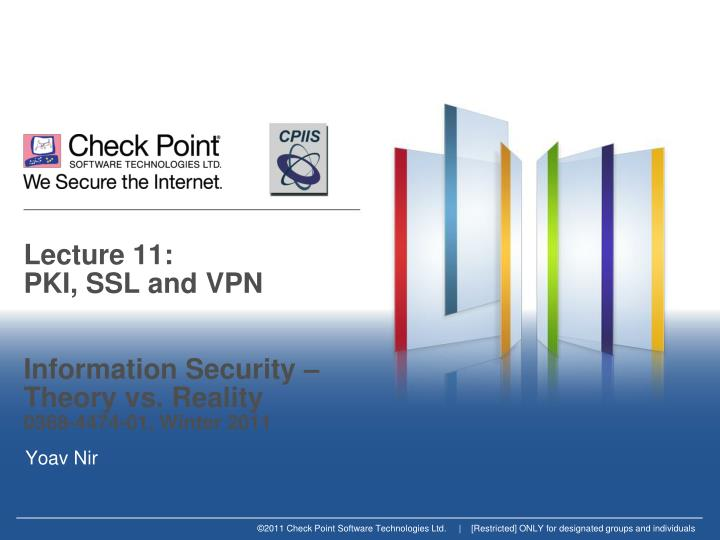 Lecture 11 pki ssl and vpn information security theory vs reality 0368 4474 01 winter 2011