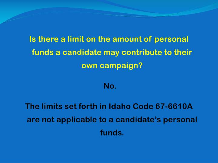 Is there a limit on the amount of personal funds a candidate may contribute to their own campaign?