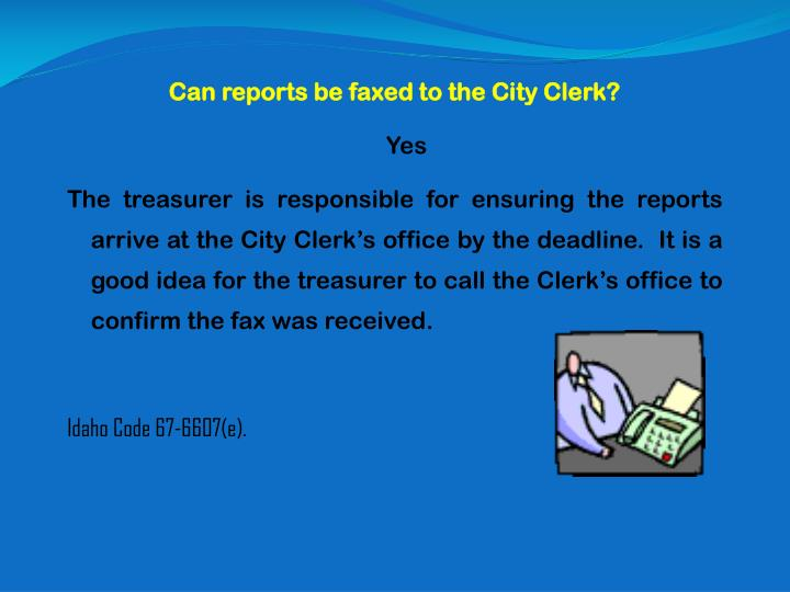 Can reports be faxed to the City Clerk?