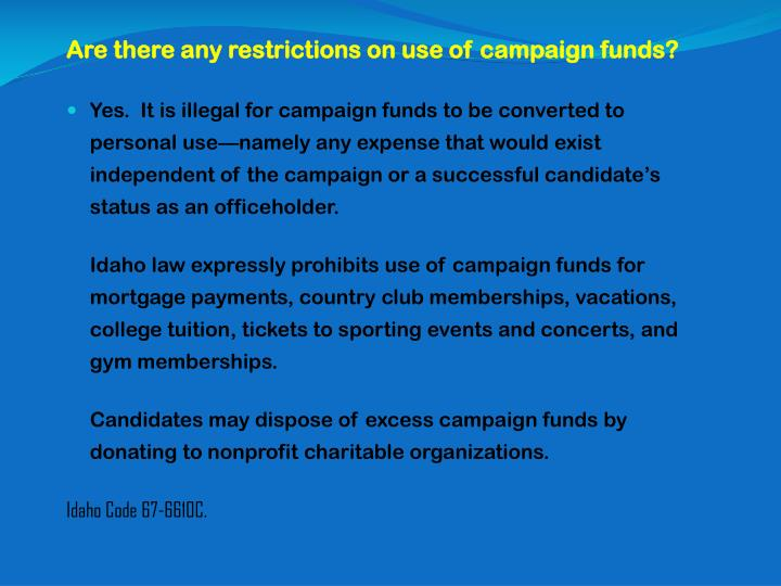 Are there any restrictions on use of campaign funds?
