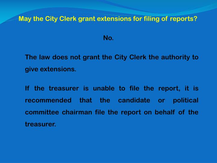May the City Clerk grant extensions for filing of reports?