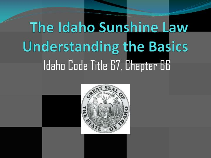 The Idaho Sunshine Law Understanding the Basics