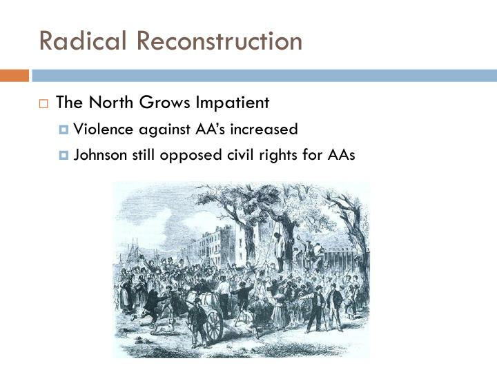 civil war radical reconstruction Congressional reconstruction was the period after the civil war in which  to  press congress for what was termed radical reconstruction,.