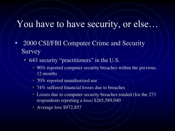 You have to have security, or else…