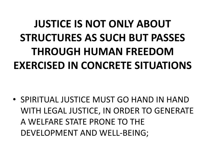 JUSTICE IS NOT ONLY ABOUT STRUCTURES AS SUCH BUT PASSES THROUGH HUMAN FREEDOM EXERCISED IN CONCRETE SITUATIONS
