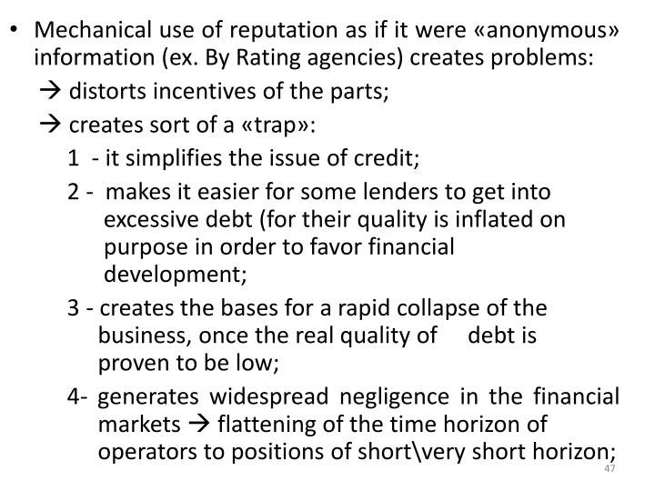 Mechanical use of reputation as if it were «anonymous» information (ex. By Rating agencies) creates problems: