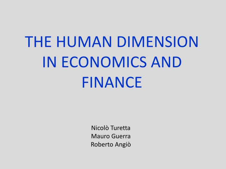 THE HUMAN DIMENSION IN ECONOMICS AND FINANCE