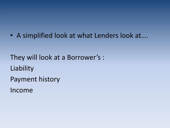 A simplified look at what Lenders look at….