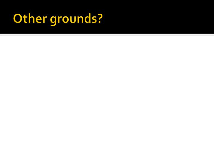 Other grounds?