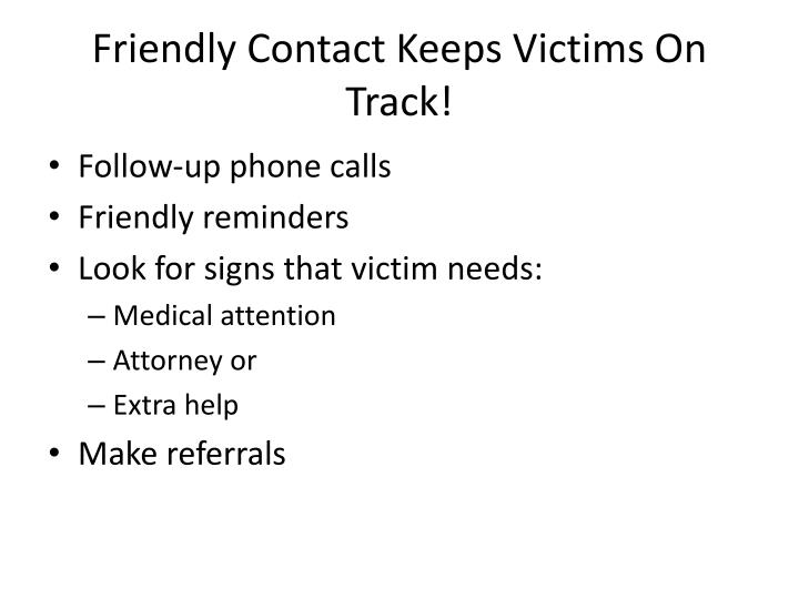 Friendly Contact Keeps Victims On Track!