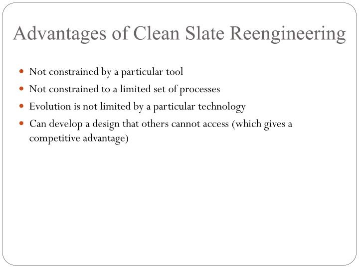 Advantages of Clean Slate Reengineering
