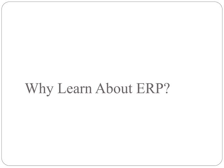 Why Learn About ERP?
