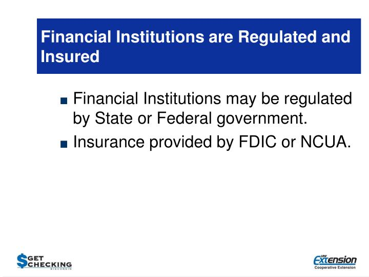 Financial Institutions are Regulated and Insured