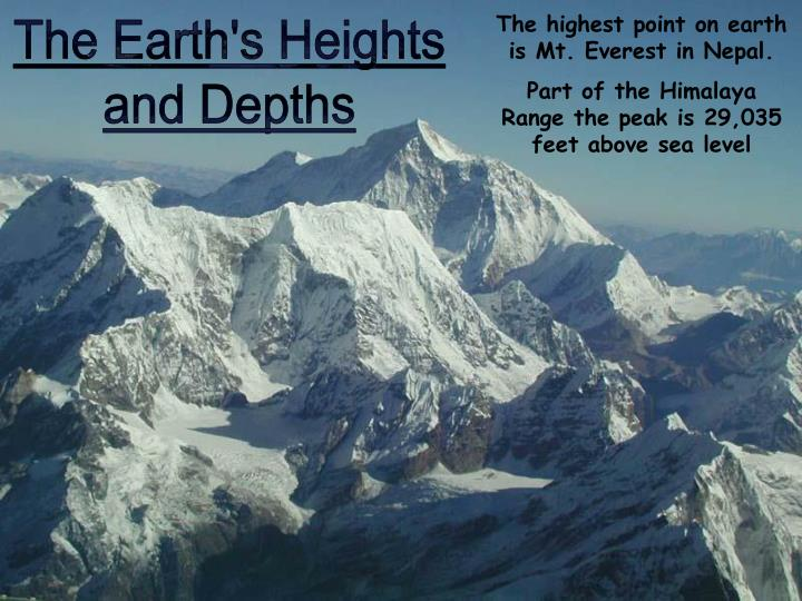 The highest point on earth is Mt. Everest in Nepal.