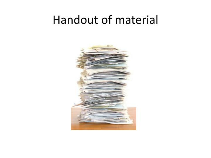 Handout of material
