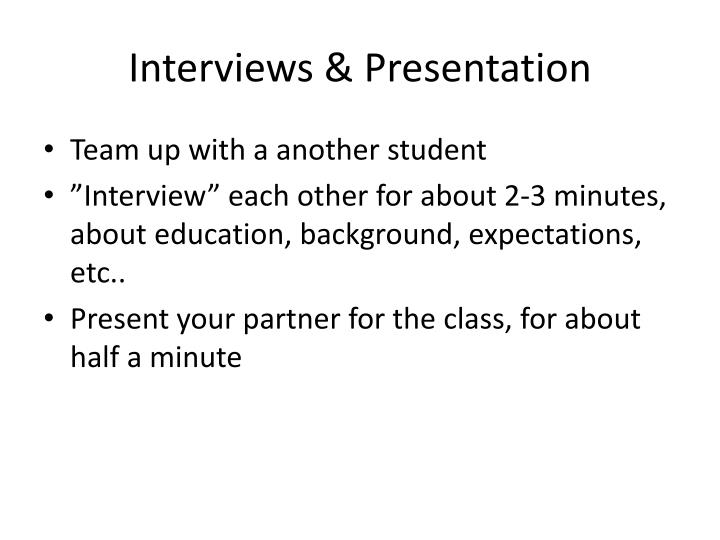 Interviews & Presentation