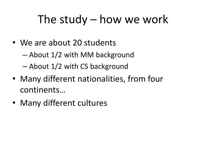 The study – how we work