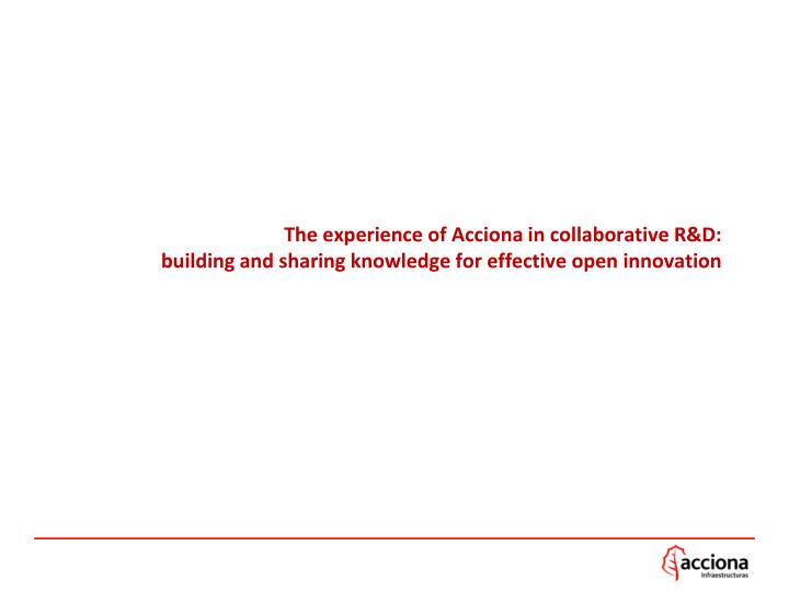 The experience of Acciona in collaborative R&D: