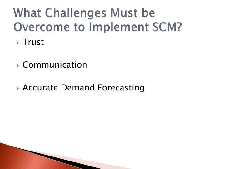What Challenges Must be Overcome to Implement SCM?