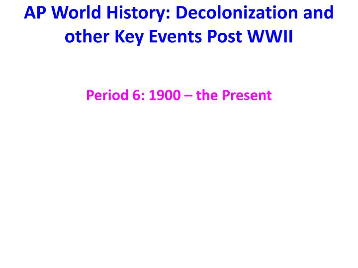Ap world history decolonization and other key events post wwii