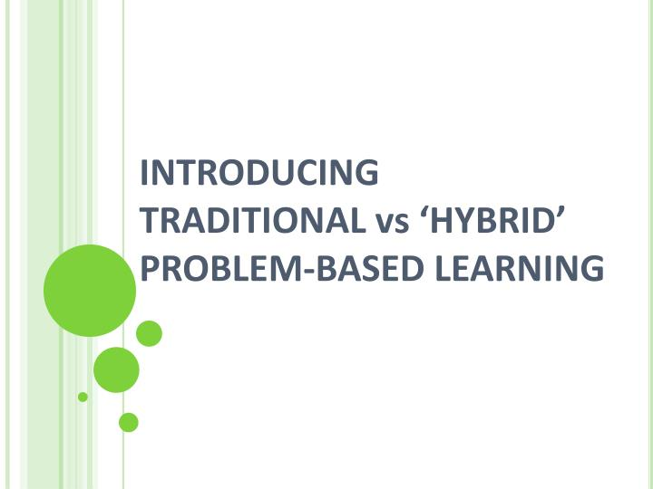 Introducing traditional vs hybrid problem based learning