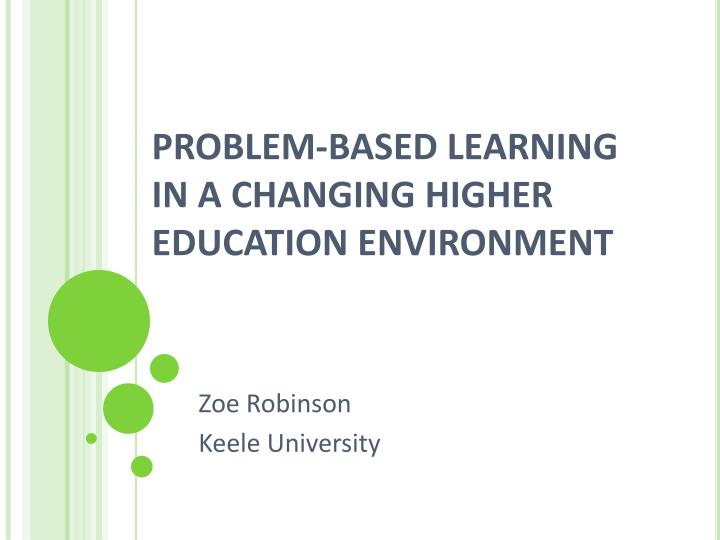 PROBLEM-BASED LEARNING IN A CHANGING HIGHER EDUCATION ENVIRONMENT