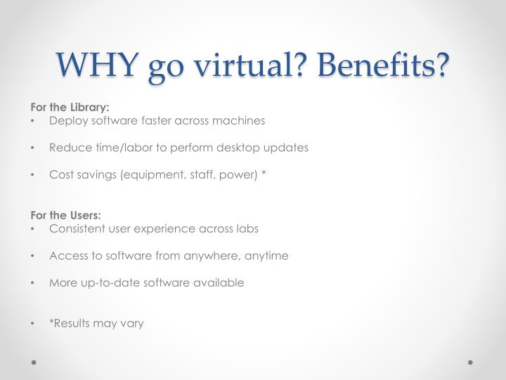 WHY go virtual? Benefits?