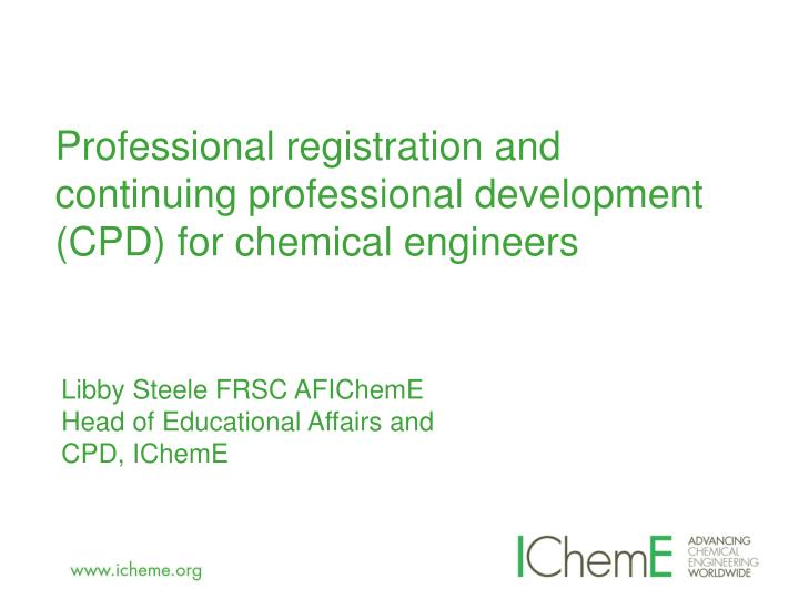 Professional registration and continuing professional development cpd for chemical engineers