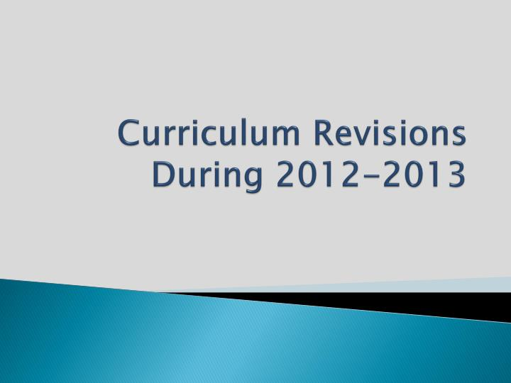Curriculum Revisions During 2012-2013