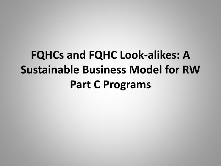 Fqhcs and fqhc look alikes a sustainable business model for rw part c programs
