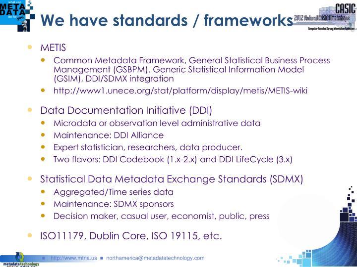 We have standards / frameworks