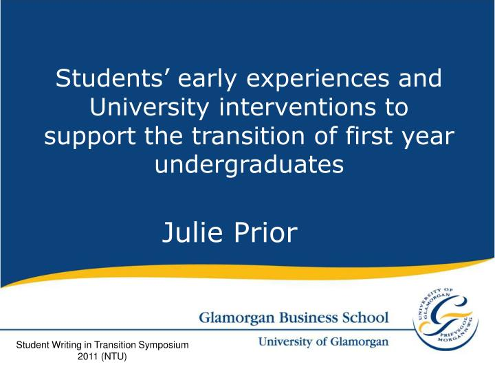 Students' early experiences and University interventions to support the transition of first year u...