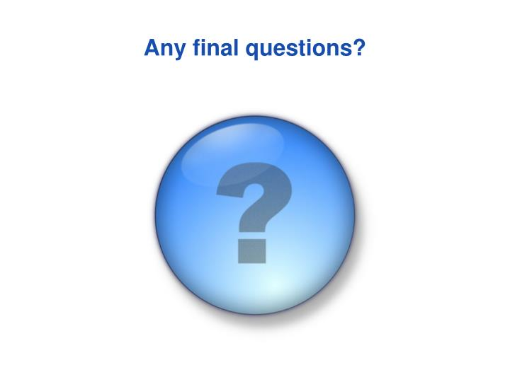 Any final questions?