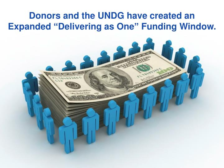 "Donors and the UNDG have created an Expanded ""Delivering as One"" Funding Window."