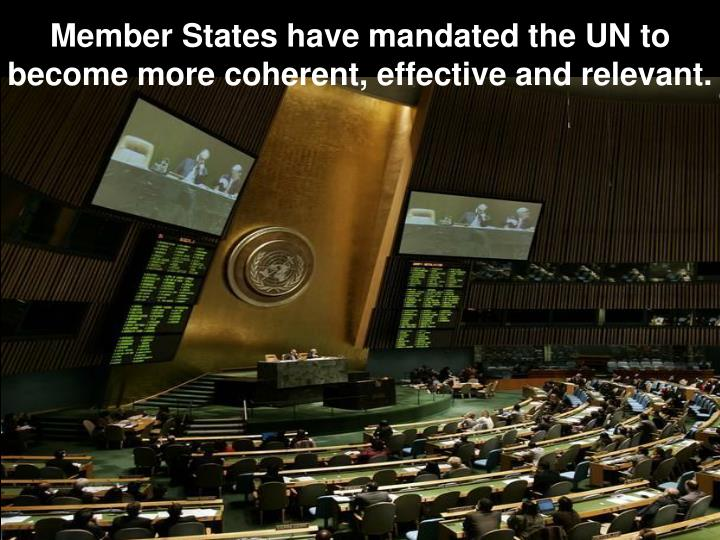 Member States have mandated the UN to become more coherent, effective and relevant.