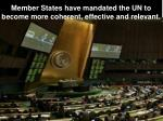 member states have mandated the un to become more coherent effective and relevant