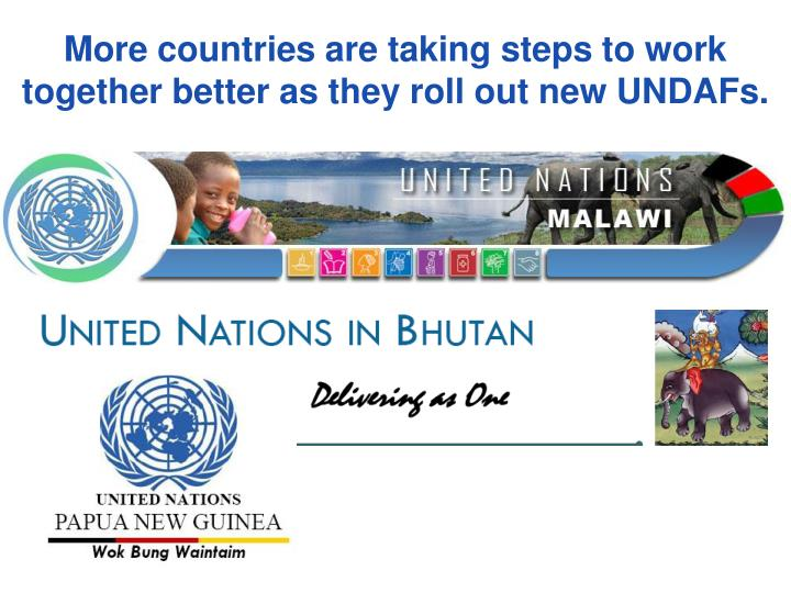 More countries are taking steps to work together better as they roll out new UNDAFs.