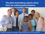 the pilot stocktaking reports show they are making good progress